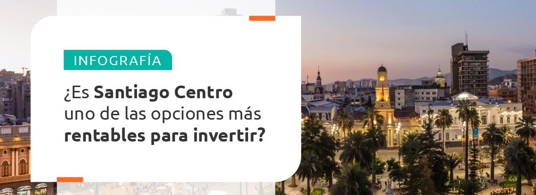 Santiago centro un lugar rentable para invertir